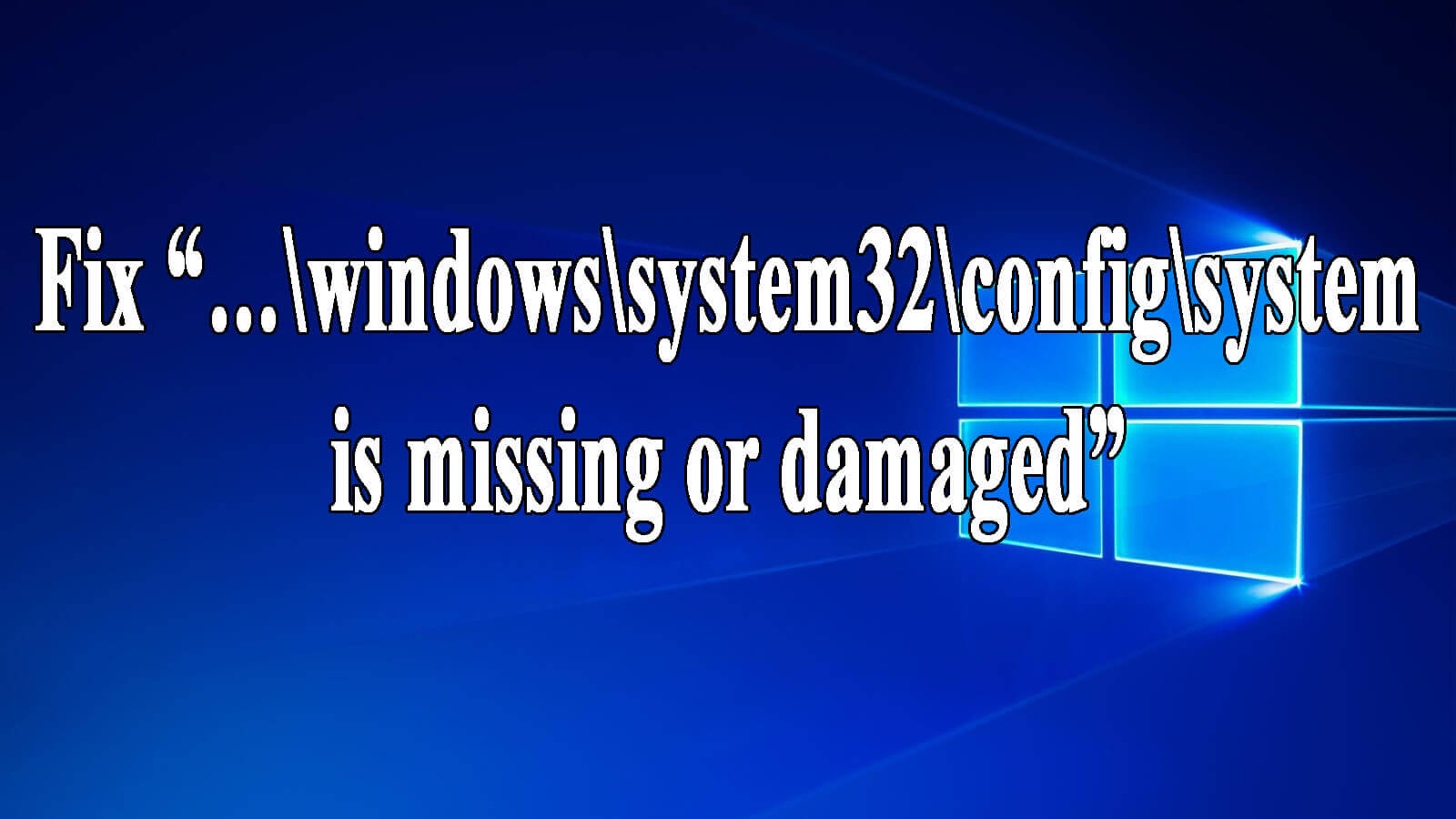 "remove ""…\windows\system32\config\system is missing or damaged"""