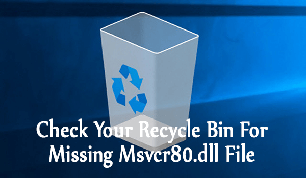 Check Your Recycle Bin For Missing Msvcr80.dll