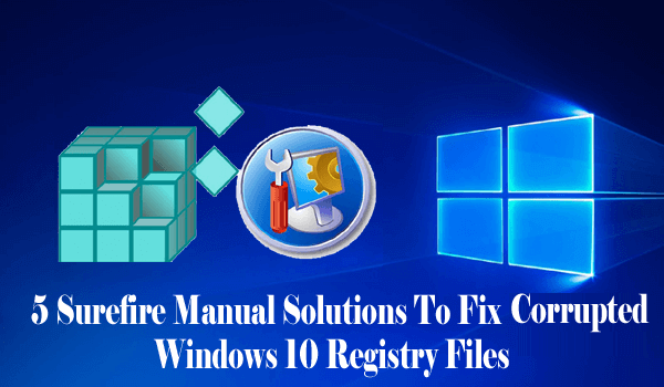 Fix Corrupted Windows 10 Registry Files