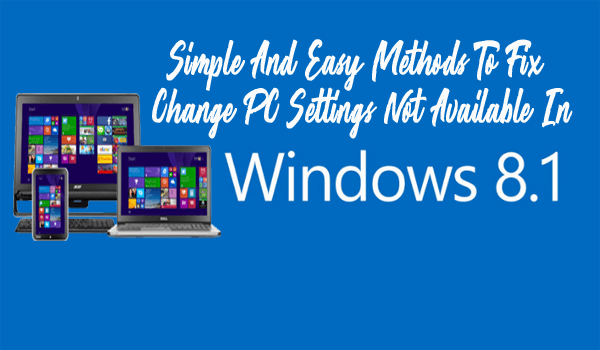 """Simple & Easy Methods To Fix """"Change PC Settings Not Available"""" In Windows 8"""