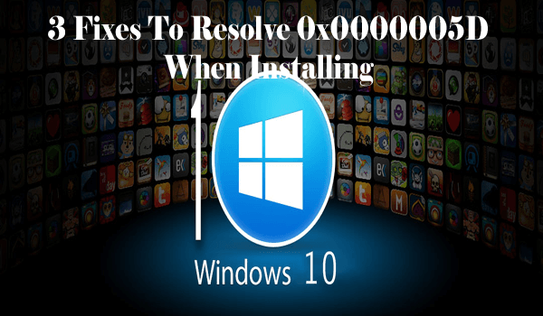 3 Fixes To Resolve 0x0000005D When Installing Windows 10