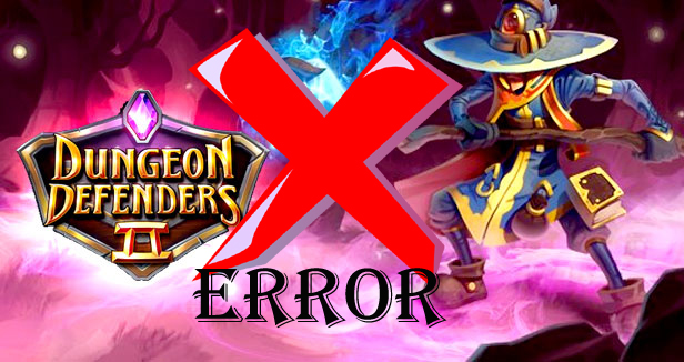 Fix Dungeon Defenders 2 Error