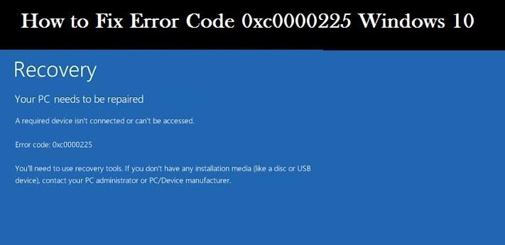 UPDATED] How to Fix Error Code 0xc0000225 in Windows 10/8