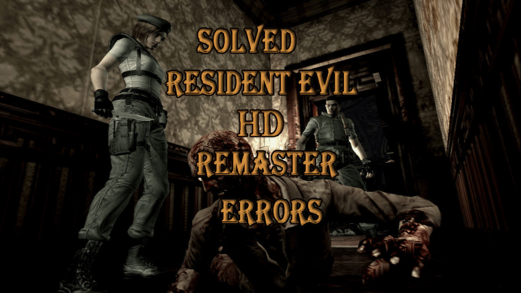 Solved] Resident Evil HD Remaster Errors- Crashes, Shuttering, Low
