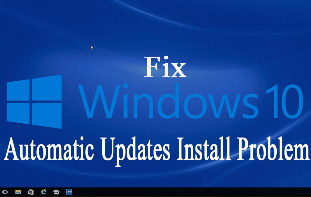 How to Fix Windows 10 Automatic Updates Install Problem?