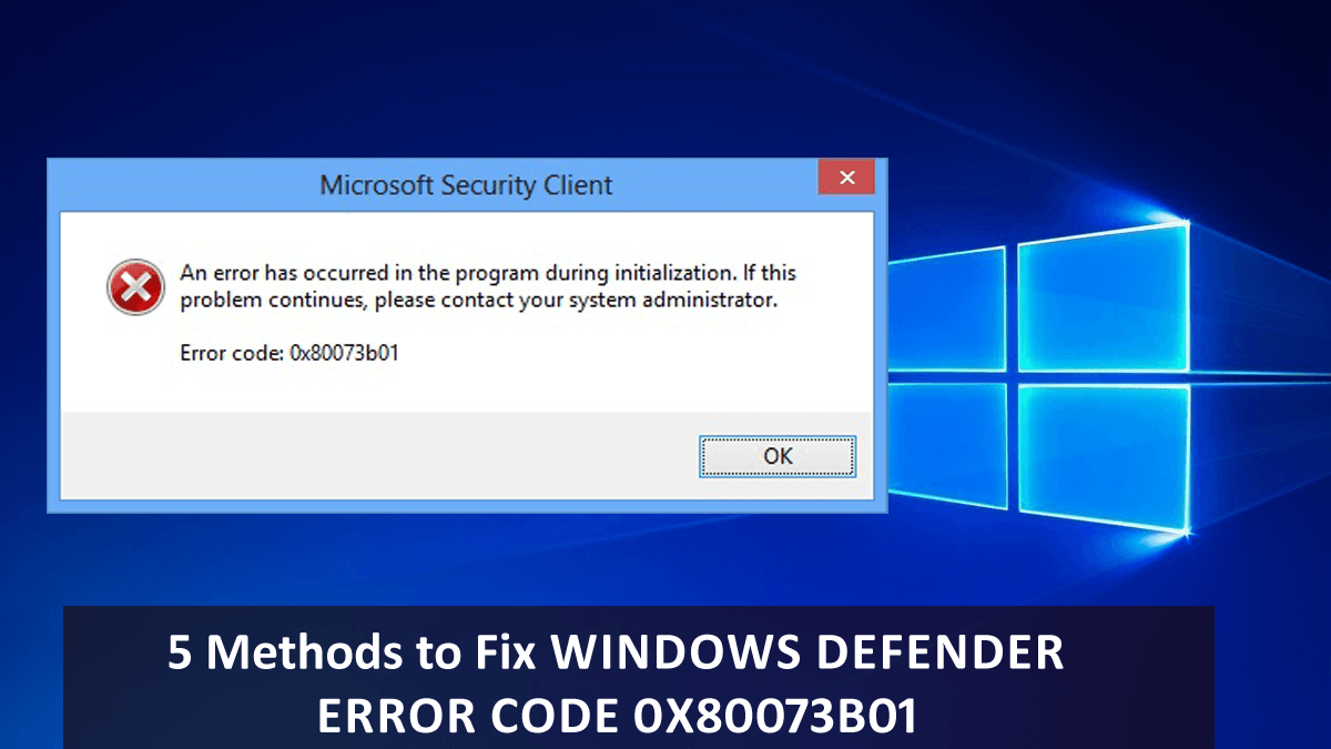 5 Methods to Fix Windows Defender Error Code 0x80073b01