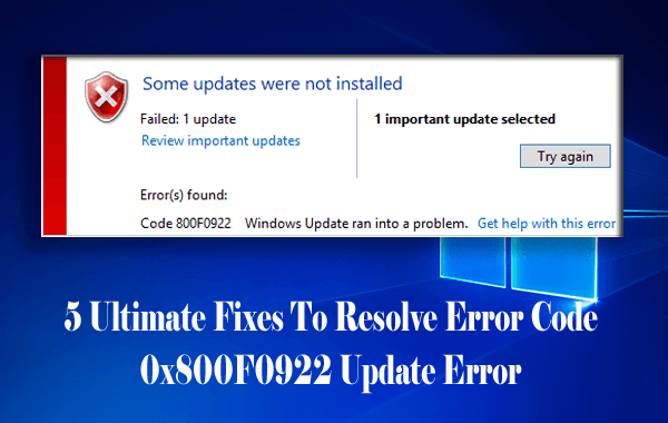 5 Ultimate Fixes To Resolve Error Code 0x800F0922 Update Error