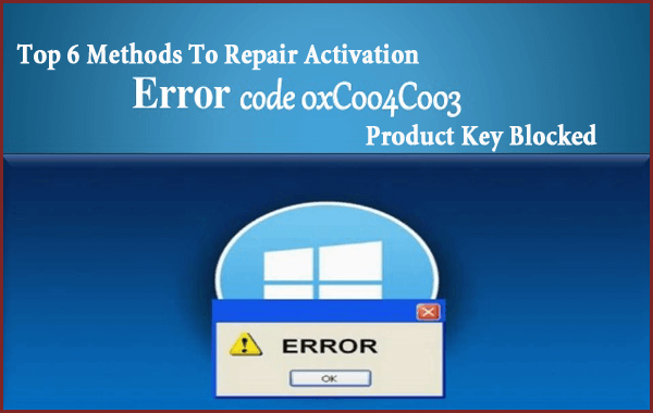 Methods To Repair Activation Error Code 0xc004c003 Product Key Blocked