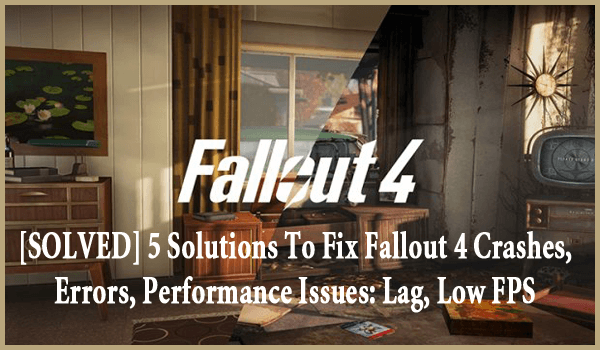 SOLVED] 5 Solutions To Fix Fallout 4 Crashes, Errors, Performance