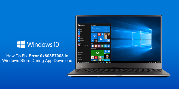 Simple Steps to Windows 10 Error 0x803F7003: Microsoft Windows 10