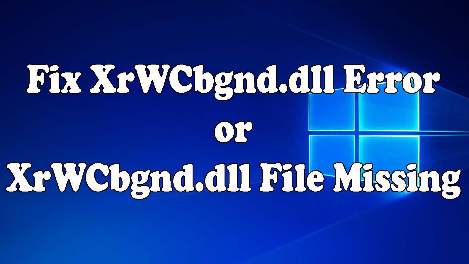 fix XrWCbgnd.dll error or XrWCbgnd.dll file missing