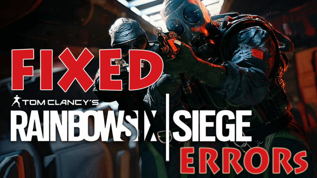 Rainbow Six: Siege - List of Common Errors and its Fixes