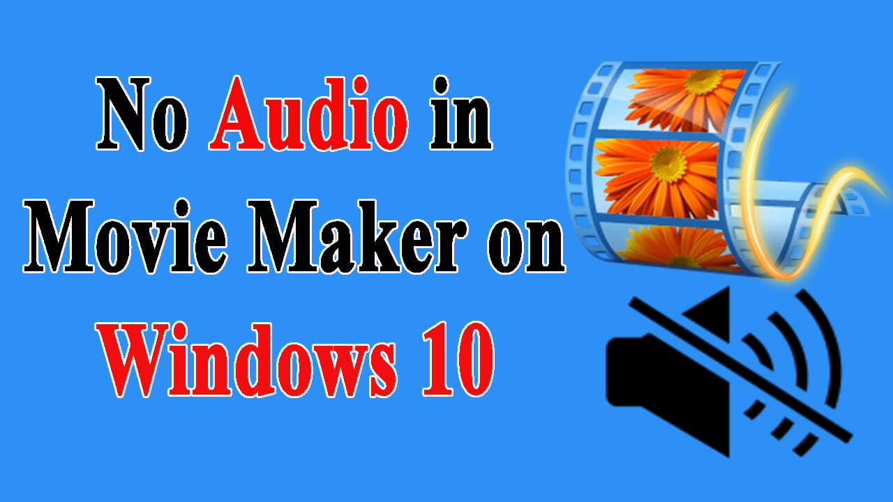 Top 7 Fixes for No Audio in Movie Maker on Windows 10