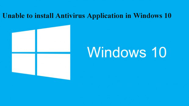 Unable to install Antivirus Application in Windows 10
