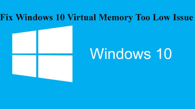 Fix Windows 10 Virtual Memory Too Low Issue