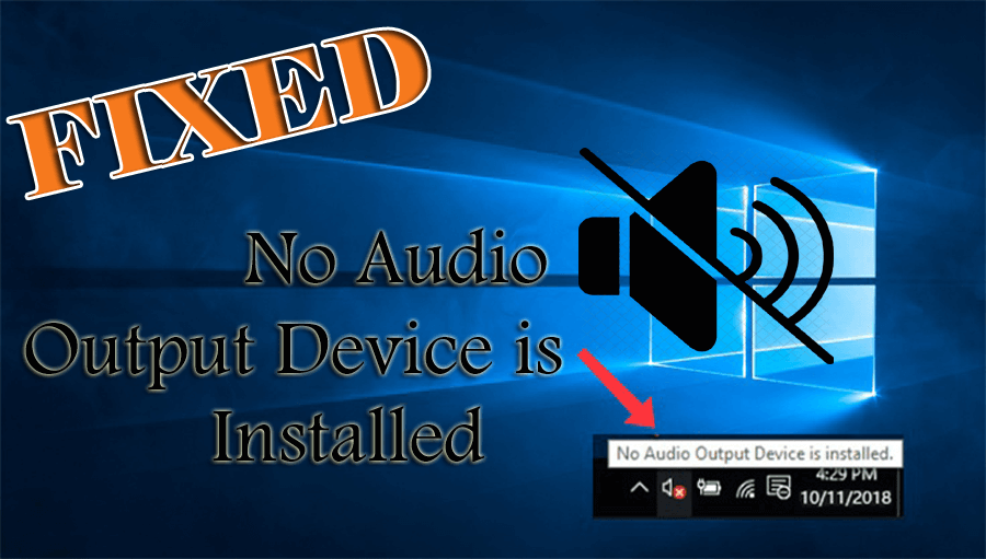 RESOLVED] How to Fix No audio Output Device is installed Error?
