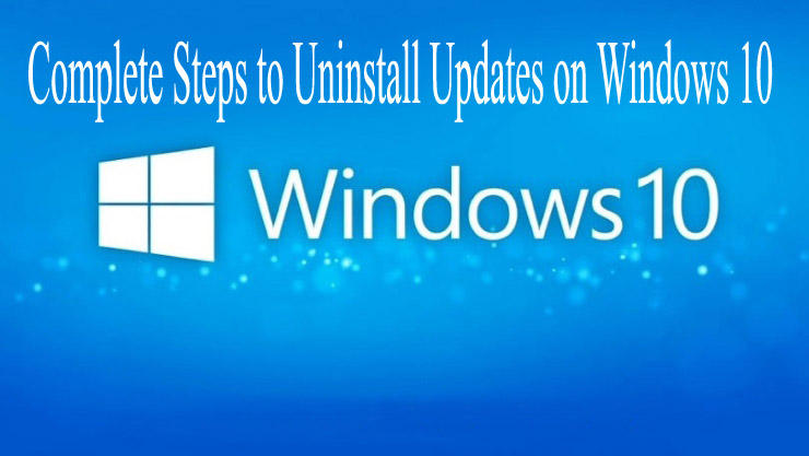 Complete Steps to Uninstall Updates on Windows 10