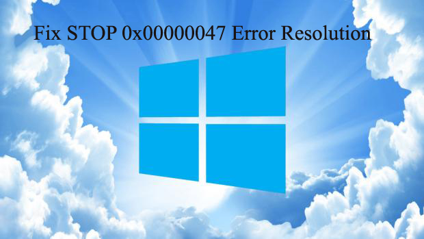 Fix STOP 0x00000047 Error Resolution