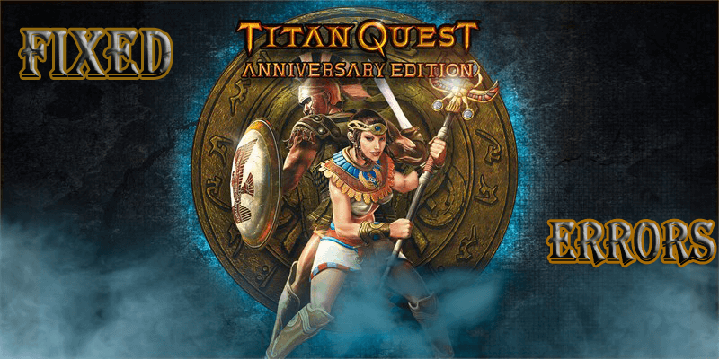 Titan Quest Anniversary Edition: Crashing, Server, Mouse and Other