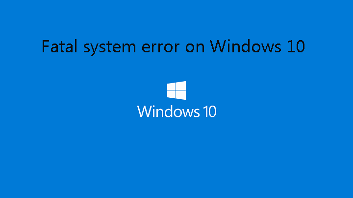 get rid of Fatal system error in Windows 10