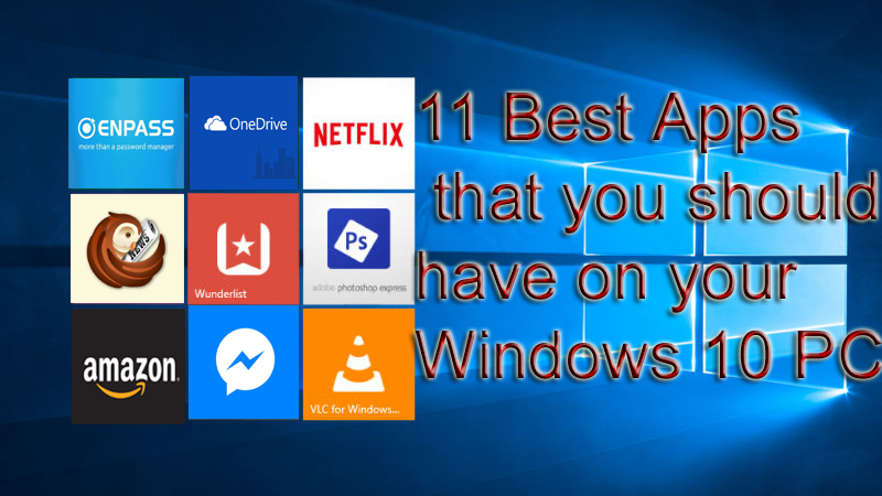 11 Best Apps that you should have on your Windows 10 copy