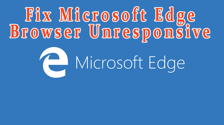 [Solved] How to Fix Microsoft Edge Browser Unresponsive after Updating to Windows 10 Creators Update