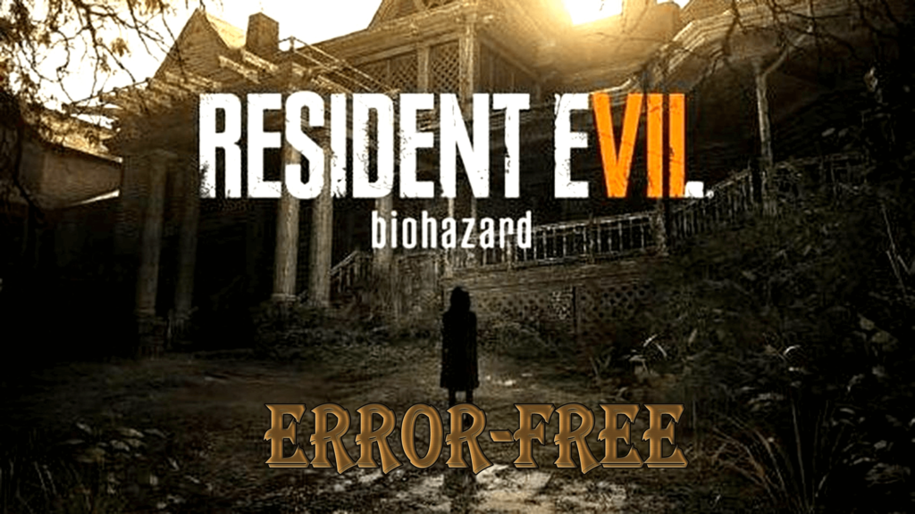 Fixed] Resident Evil 7 Biohazard Game Crashes, Errors & More!