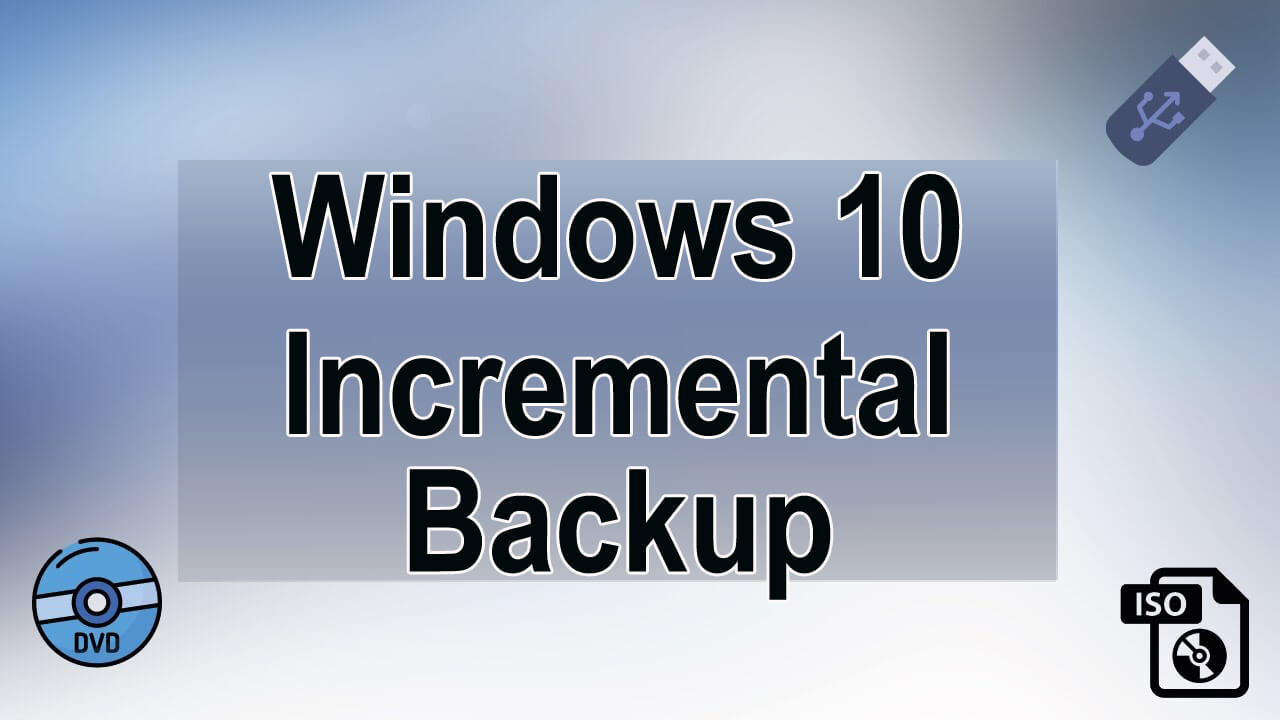 How to Do Incremental Backup of Windows 10 System?