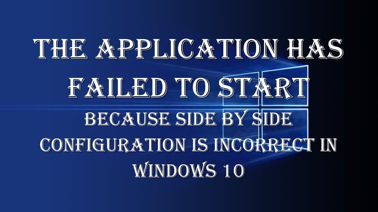 [Solved] How to Fix Side-by-Side Configuration Error in Windows 10?