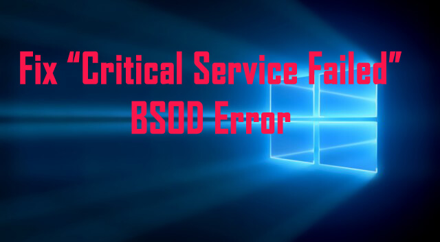"Fix ""Critical Service Failed"" BSOD error"