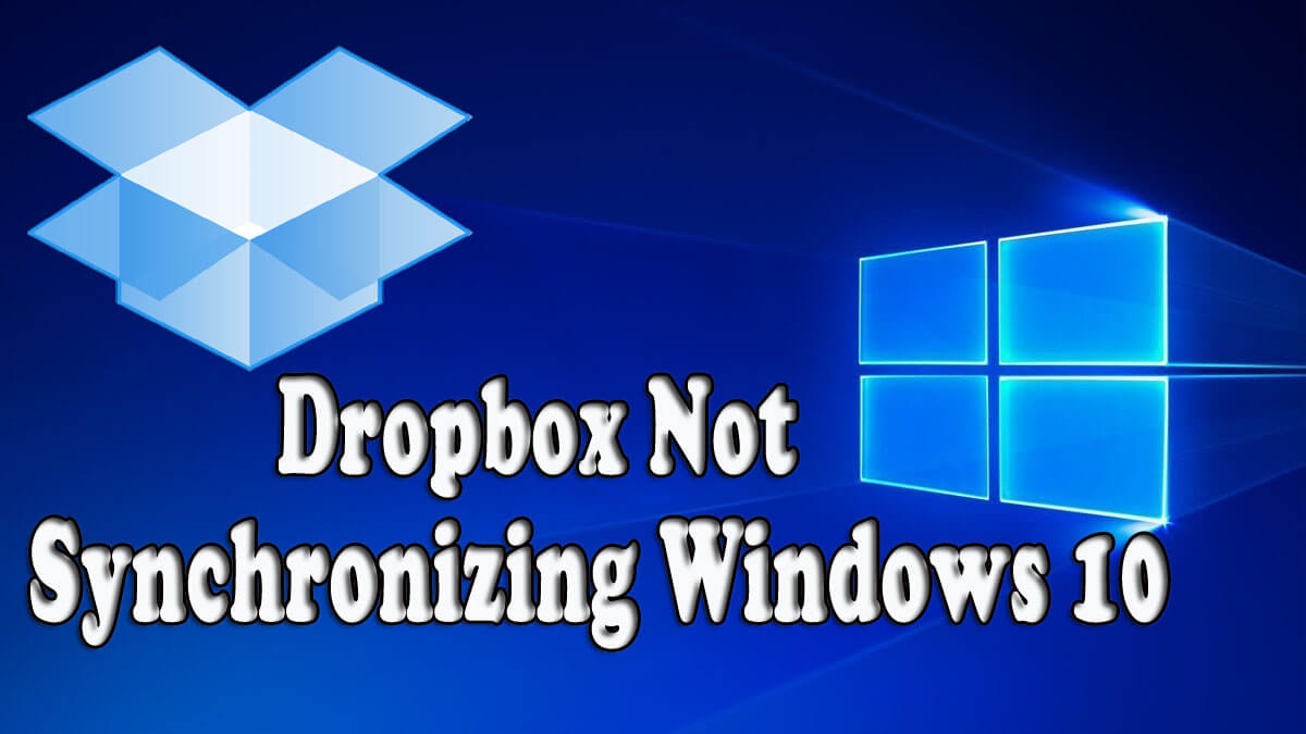 "Top 10 Solutions on ""How to Fix Dropbox not synchronizing windows 10 Problems"""