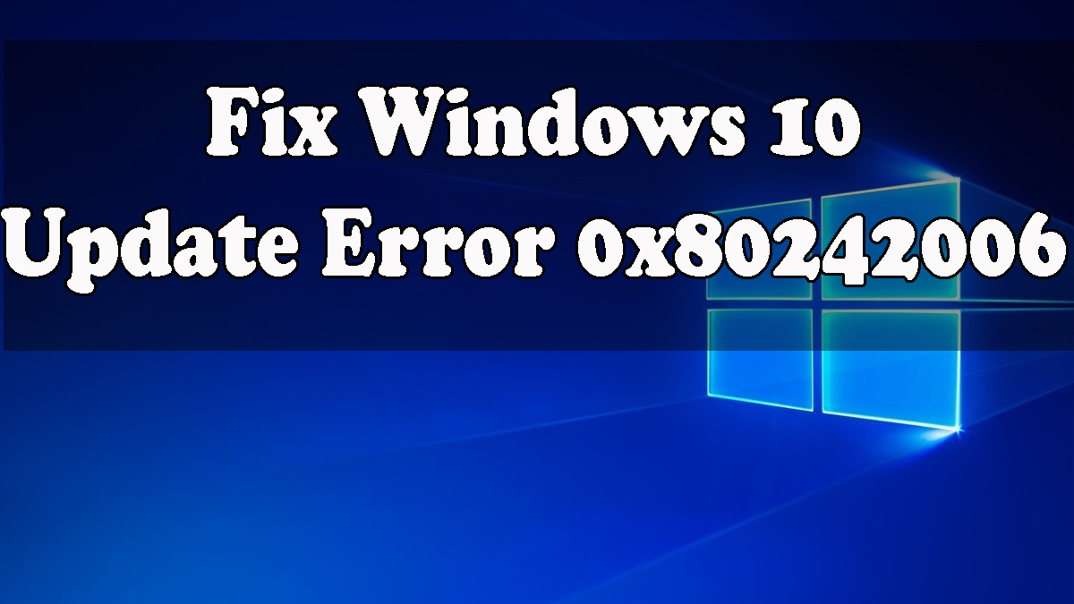 [Solved] How to Fix Windows 10 update error 0x80242006?