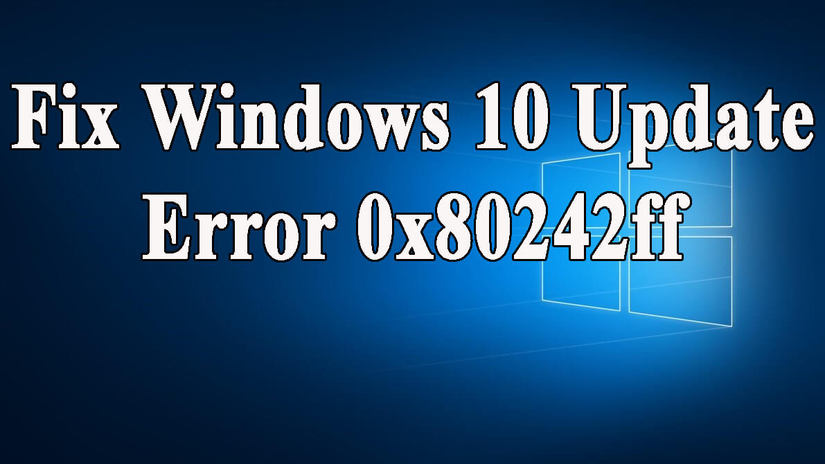 delete Windows 10 Update Error 0x80242ff