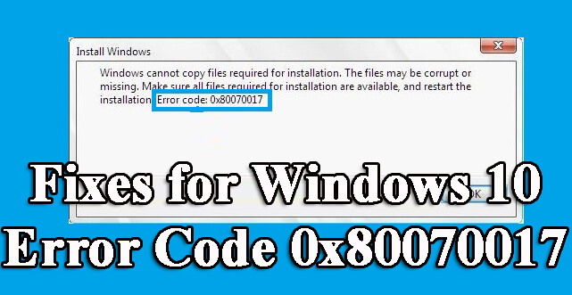 Fixes for Windows 10 Error Code 0x80070017