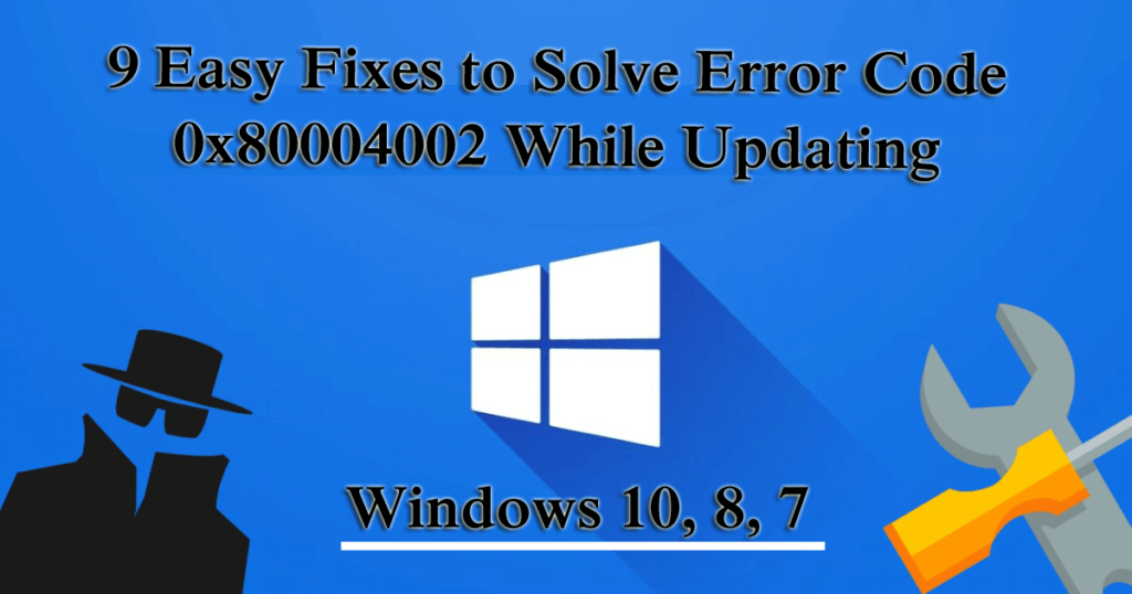 9 Easy Fixes to Solve Error Code 0x80004002 While Updating Windows