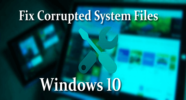Corrupted System Files in Windows 10