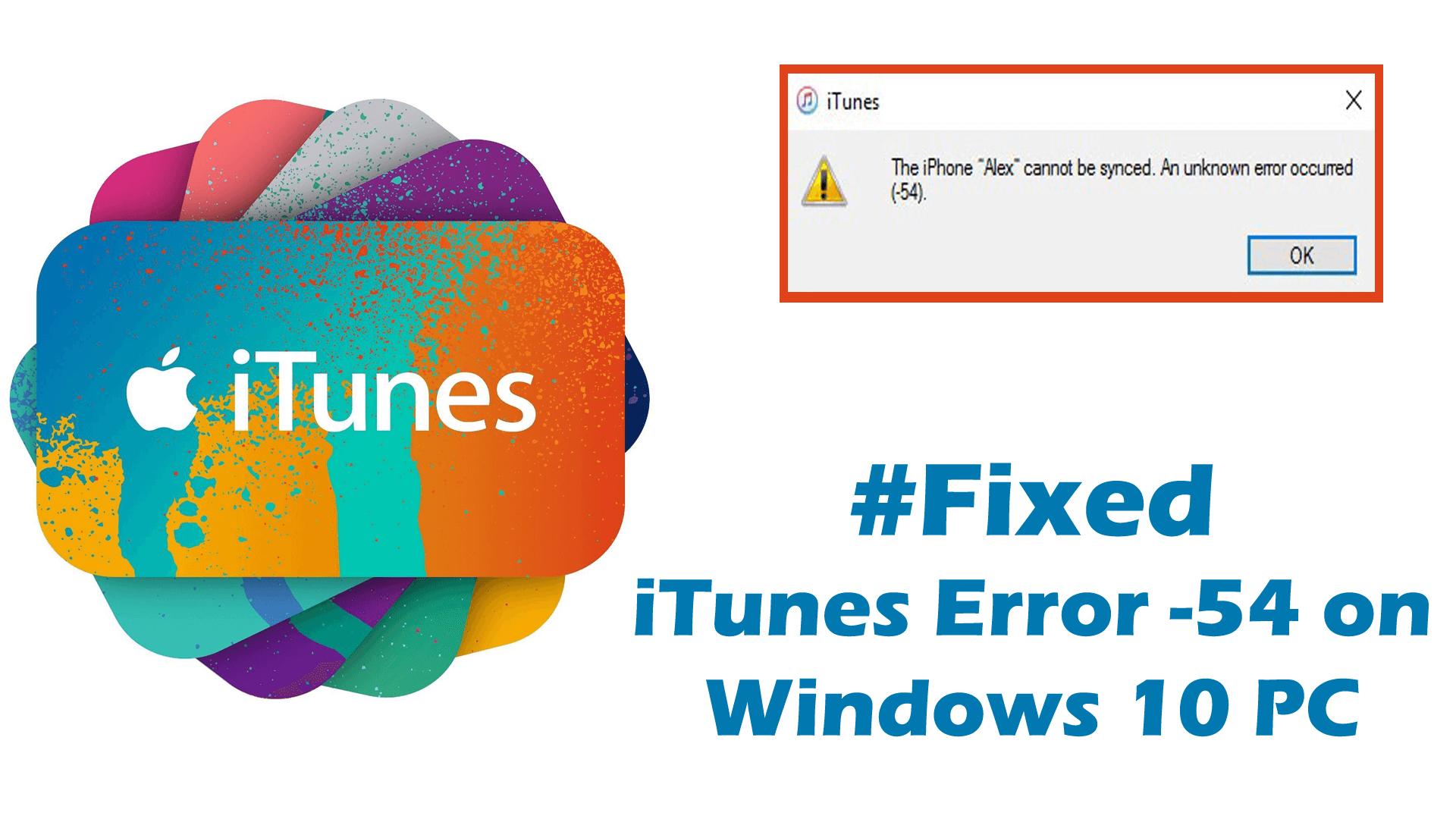 fix iTunes Error -54 on Windows 10 PC