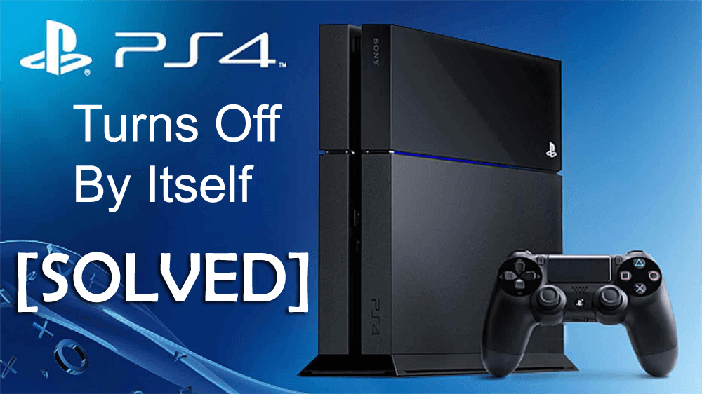 Fix Ps4 Turns Off By Itself Quick Fix