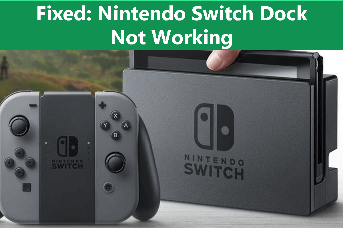 Detailed Guide How To Fix Nintendo Switch Dock Not Working