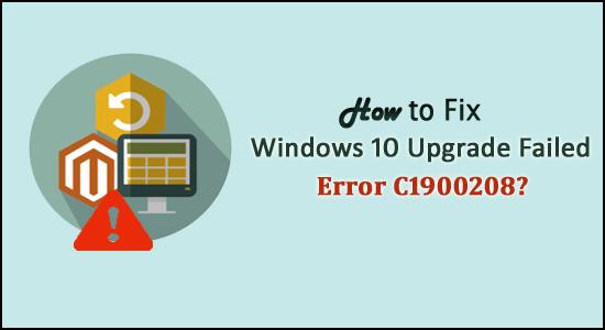 Windows 10 Upgrade Failed Error C1900208