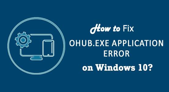 OHUb.exe Application Error in Windows 10